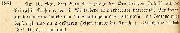 """U letopočtu 1881 je v jeho knize záznam o výsadbě lesních stromků školní mládeží ve Vimperku na místě zvaném """"Steinfeld"""" a o označení dvou větších skal nápisy """"Stephanie Rudolf 1881 10. 5."""" v den desátého výročí svatby korunního prince (jde o Rudolfovu a Štěpánčinu skálu v tzv. Stifterově parku)"""