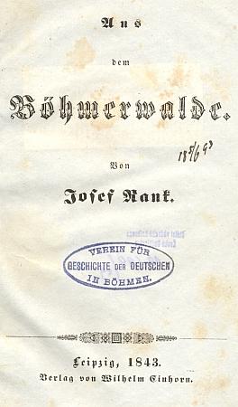 """Titulní list vzácného prvního vydání (1843) jeho základní práce, značící počátek německé """"šumavské literatury"""", v exempláři, který záhadně doputoval z knihovny někdejšího """"Sdružení pro dějiny Němců v Čechách"""" (VGDB) do regionálního fondu Jihočeské vědecké knihovny, a také věnování rytíři Planerovi a jeho manželce Therese"""