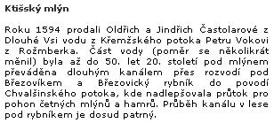 """Na webovém portálu Castles.cz je i tato zmínka o zapomenutém kanále, který přes Březovický rybník (Ochsenbrunner Teich) převáděl od 17. století až do padesátých let století dvacátého vodu Křemežského potoka, prodaného v roce 1594 Častoláry z Dlouhé Vsi Petru Vokovi z Rožmberka, do povodí Chvalšinského potoka """"na německou stranu"""""""