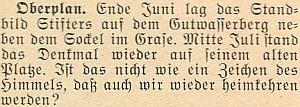 """Zpráva z roku 1955 informuje na stránkách krajanského měsíčníku o tom, že Stifterova socha, ležící ještě včervnu v trávě vedle podstavce, byla v červenci opět vrácena na své místo - autor textu se ptá, zda to není znamení, že se """"i my zase vrátíme domů"""""""