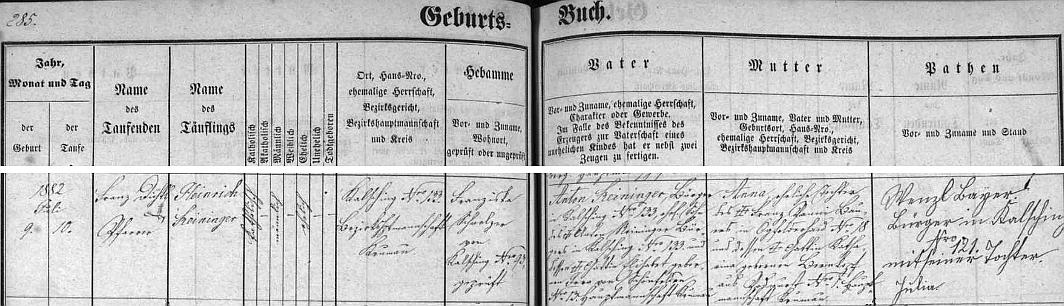 Záznam z chvalšinské matriky o jeho narození v domě čp. 133 Antonu Reiningerovi (i děd Anton byl v tom domě usedlý), jehož maminka pocházela z dnes zaniklého Osí (Schönfelden), matkou novorozeňátka byla Anna, roz. Panniová, původem z rovněž zaniklého Jablonce (babička z matčiny strany byla z Podvoří, které postihl ovšemže týž osud)