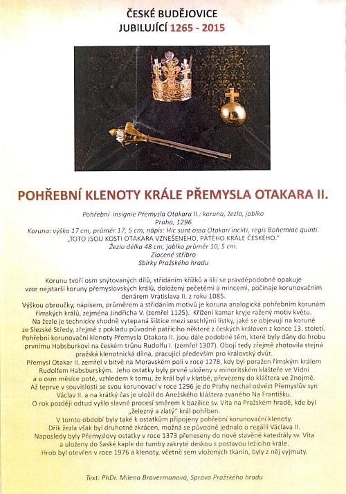 Propagační materiály, kterými mimo jiné připomněly České Budějovice roku 2015 svého zakladatele - pohřební insignie Přemysla Otakara II. byly vystaveny v březnu tohoto roku v českobudějovické radnici