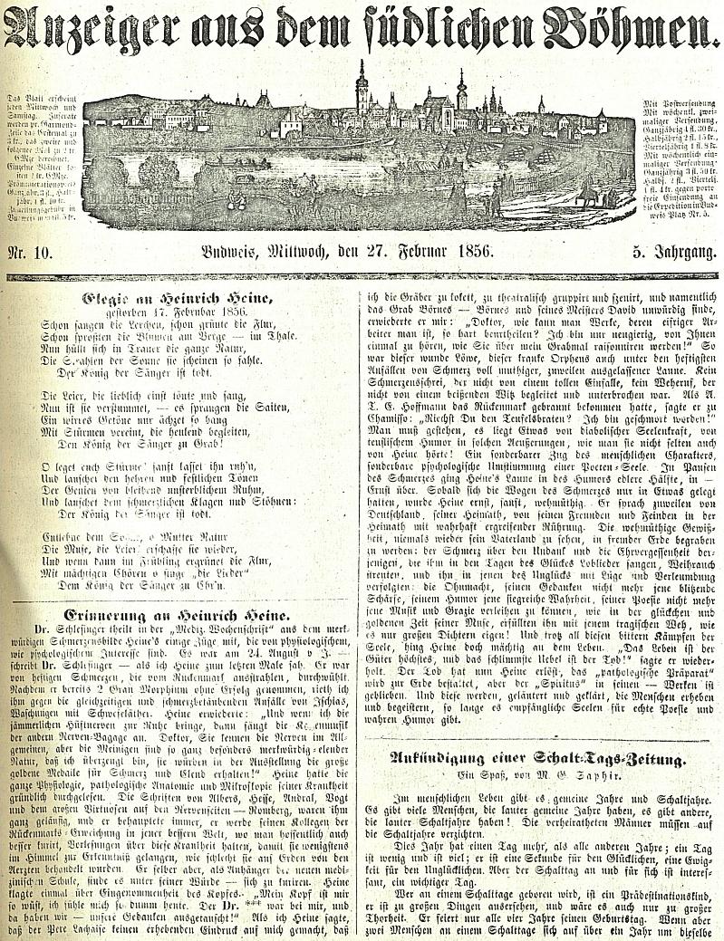 """Takto jím vedený budějovický list uctil skon """"krále pěvců"""" jak je v titulní básni nazýván básník Heinrich Heine - na titulní straně začíná i text, jehož autorem byl tehy populární rakouský spisovatel a novinář Moritz Gottlieb Saphir (vl. jm. Moses Saphir /1795-1858/), syn židovského kramáře Gottlieba (předtím Israela) Saphira"""