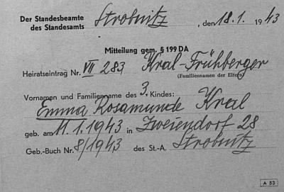 Jen na dotvrzení toho, že Josef Kral a Aloisia, roz. Frühbergerová, opravdu bydlili za války ve Svébozích čp. 28, tento lístek o tamějším narození jejich třetího dítěte, dcery Emmy Rosamunde, v lednu roku 1943