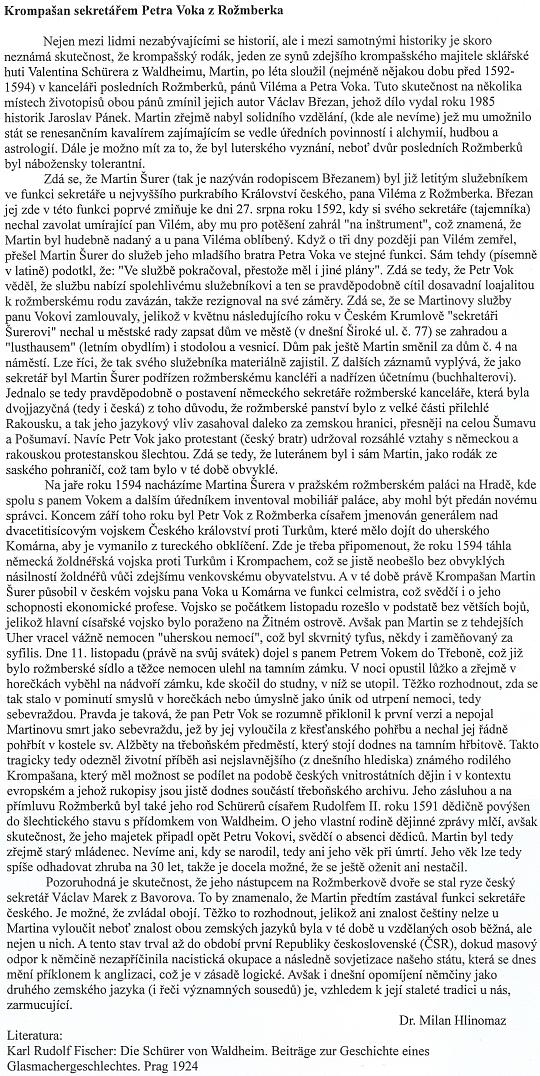 Příspěvek PhDr. Milana Hlinomaze k osobě jazykově německého sekretáře obou posledních Rožmberků Martina Schürera z Waldheimu, jehož rod proslavil i šumavské sklářství (viz i text Franze Stangla vKohoutím kříži)