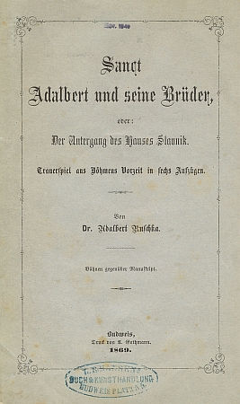 Obálka (1869) českobudějovického knižního vydání jeho divadelní hry osv.Vojtěchovi a jeho bratřích s podtitulem Pád rodu Slavníkovců