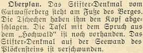 Nepotvrzená (a naštěstí nepravdivá) zpráva vkrajanském měsíčníku z roku 1953 hovoří otom, že obelisk nad Plešným jezerem prý zmizel a Stifterova socha nad Horní Planou má uraženu hlavu