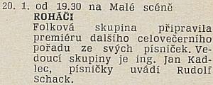 V lednu 1988 uváděl Rudolf na českobudějovické Malé scéně písničky folkové skupiny Roháči