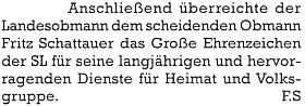 Zpráva z června 2000 zmiňuje i jeho vyznamenání zestrany krajanského sdružení při odchodu zpředsednické funkce vídeňského Böhmerwaldbundu
