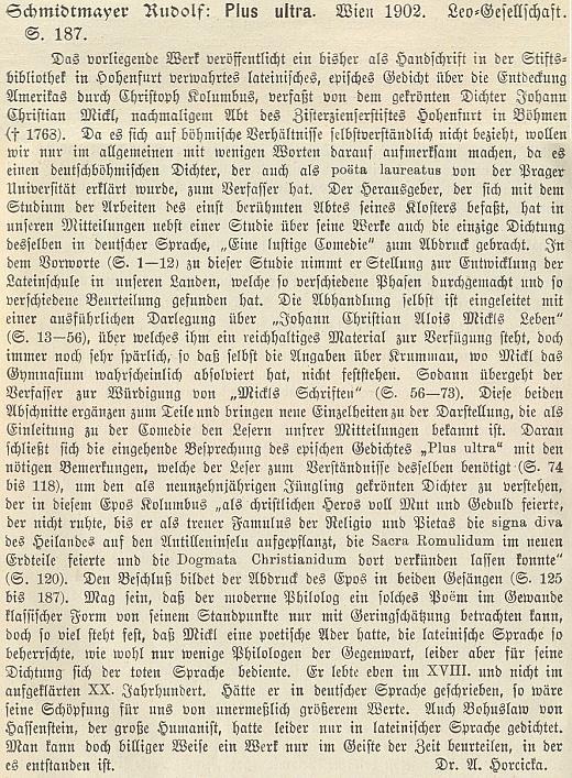 Recenze Adalberta Horcicky se týká jeho vydání rukopisu epické básně Plus ultra (1902), věnované pozdějším opatem Quirinem Micklem Kolumbovu objevení Ameriky roku 1492, na stránkách literární přílohy Mittheilungen des Vereins für Geschichte der Deutschen in Böhmen (1904)