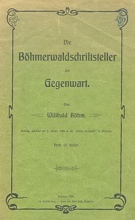 Obálka (1904) knižně vydané budějovické přednášky Wilibalda Böhma o šumavských spisovatelích, kde podrobně píše o Josefu Schneiderovi i jeho otci