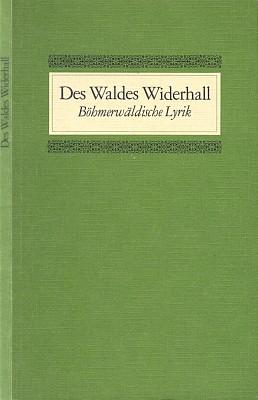 Obálka (1973) básnické antologie Des Waldes Widerhall, na jejímž sestavení měl hlavní podíl a kam zařadil hned za poezii Stifterovu verše Michaela Josefa Friedla (Heimat Verband der Böhmerwäldler, Struttgart)