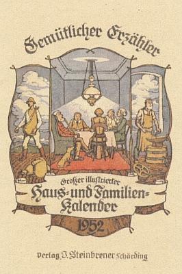 """Ještě v roce 1952 v Schärdingu vyšel pod jeho jménem voznačení firmy tento rodinný kalendář s názvem """"Gemütlicher Erzähler"""", tj.""""Dobrosrdečný vypravěč"""""""