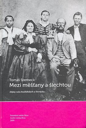 Obálka (2009) dějin rodu Daublebských ze Sternecku, jejichž autor mi poskytl i cenné materiály k těmto webovým stránkám (vydalo Statutární město Brno a Archiv města Brna)