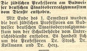 """Zpráva českobudějovického německého listu o zproštění tří """"židovských profesorů"""" německého gymnázia služby """"na konci prvního semestru"""": vedle Oskara Strasse jsou tu jmenováni Dr. Kollmann a Dr. Leo Herz"""