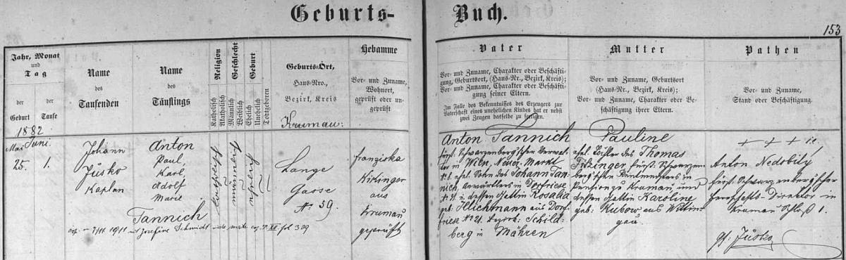 """Podle záznamu v českokrumlovské farní matrice se narodil 25. května roku 1882 (pokřtěn byl 1. června téhož roku) v Dlouhé ulici čp. 59 Antonu Tannichovi, schwarzenberskému správci ve Vídni, Neuer Markt čp. 8 a jeho ženě Paulině, roz. Fitzingerové (příjmení její matky rodem z Třeboně je tu psáno """"Kubow"""") - nechybí ani přípis o svatbě """"Antona Paula Karla Adolfa Marie"""" Tannicha, jak byl pokřtěn, s Josefinou Schmidtovou v Českém Krumlově 7. listopadu roku 1911"""