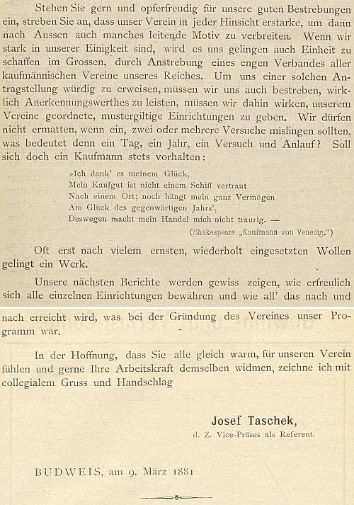"""Pozoruhodný úryvek z jeho příspěvku do první výroční zprávy sdružení """"Kaufmannischer Verein in Budweis"""", kde cituje ze Shakespearova """"Kupce benátského"""" tyto verše: Jsemť vděčen Štěstěně, že v jednom stavadlu své zboží nechovám, ni v jednom místě; všechen statek můj též nevisí na přízni téhož roku. A protož zboží mé nemůž'mě zasmušit. (překlad Josefa Jiřího Kolára z roku 1859)"""