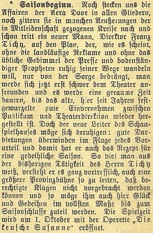 """Po aférách """"éry Doorovy"""" si místní německý list od nového ředitele slibuje, že znovu ustaví po léta pevně zakořeněný dobrý poměr mezi publikem a vedením divadla - takže sezóna začíná osvědčenou operetou """"Cudná Zuzana"""" židovského německého autora Jeana Gilberta (vl.jm. Max Winterfeld), který po nástupu nacizmu musel v roce 1933 emigrovat"""