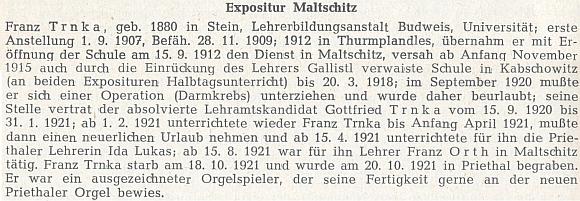 Životopis učitele Franze Trnky (*16. listopadu 1880 v Polné na Šumavě, †18. října 1921 v Přídolí), jehož od září 1920 v Malčicích nahradil - případný příbuzenský vztah se nepodařilo dohledat