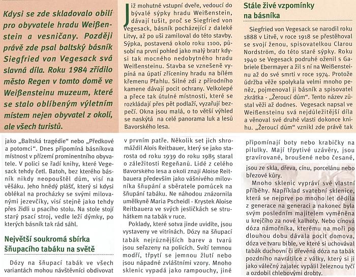 """Jeho """"Žeroucí"""" či """"Žravý"""" dům (""""Fressendes Haus"""") v článku časopisu """"Vítaný host"""", kde ovšem se země původu Vegesackova mylně označuje jako Litva (Livonsko leží na pomezí dnešního Lotyšska a Estonska)"""