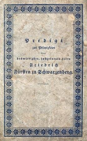 Obálka a titulní list tisku s jeho kázáním k primici Bedřicha knížete zu Schwarzenberg, které pronesl v Českém Krumlově dne 4. srpna roku 1833