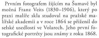Podle Pavla Scheuflera byl Veits asi i prvým fotografem žijícím na Šumavě...