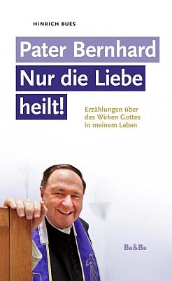 """Obálka (2015) knihy jeho vyprávění vkatolickém nakladatelství Be&Be Verlag Heiligenkreuz s názvem """"Jen láska léčí"""""""