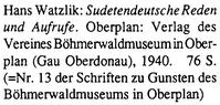 """Tento Watzlikův knižní titul byl iposledním svazkem edice ve prospěch Šumavského muzea vHorní Plané a vyšel roku 1940 v """"župě Obermoldau"""" se """"smolným"""" pořadovým číslem13"""