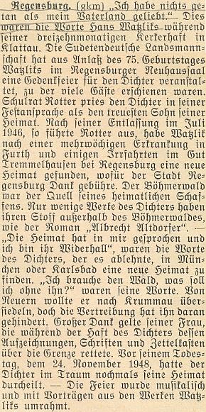 Podle této zprávy krajanského měsíčníku z roku 1955 odmítl Watzlik žít za války v Mnichově či Karlových Varech se slovy, že by bez Šumavy nemohl žít, uvažoval o přesídlení z Nýrska do Českého Krumlova, v čemž mu prý zabránilo vyhnání, manželce Lině se během jeho věznění v Klatovech podařilo alespoň přepravit za hranice písemnosti