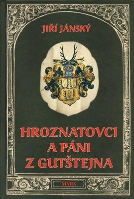 Obálka (2009, Nakladatelství Českého lesa) knihy orodu Hroznatovců, z něhož páni zGutštejna pocházeli