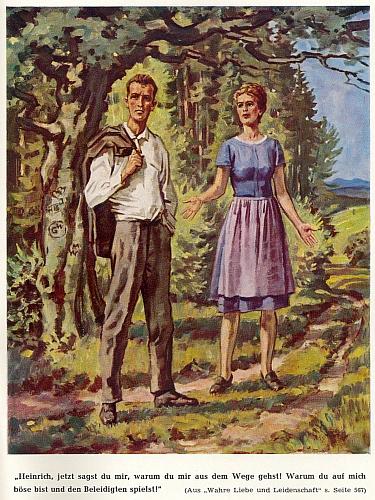 """Ilustrace k jeho lidovému románu """"Skutečná láska a vášeň"""", kde Christl říká:     """"Heinrichu, teď mi pověz, proč mi jdeš z cesty! Proč jsi na mě zlý a hraješ si na uraženého!"""""""