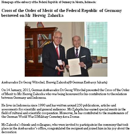 Německé velvyslanectví v Indonesii oznamuje na svých domovských stránkách, že spolkový prezident    Joachim Gauck udělil Herwigu Zahorkovi Spolkový záslužný kříž se stuhou