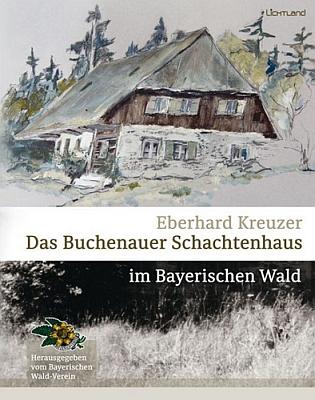 """Obálka knihy Eberharda Kreuzera """"Das Buchenauer Schachtenhaus im Bayerischen Wald"""", kterou v roce 2017 vydalo nakladatelství Edition Lichtland ve Freyungu"""