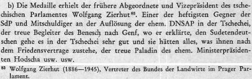 """Ve zprávě řezenské ústředny nacistické bezpečnostní služby z července 1940 je podrobeno kritice udělení """"sudetské pamětní medaile"""" Zierhutovi, který je tu hodnocen jako zarytý odpůrce Sudetoněmecké strany, spoluviník rozpuštění národně socialistické dělnické strany """"in der Tschechei"""", věrný člen doprovodu Edvarda Beneše do Ženevy, kde prohlásil, že sudetským Němcům se vede """"in der Tschechei"""" velice dobře a že mají všechno, co jim podle mírové smlouvy náleží, věrný paladin ministerského předsedy Hodži, atd. atd."""